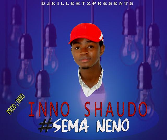 Neno Ki Songpk Download: Inno Shaudo - Sema Neno - New Music Audio