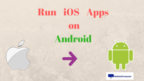 3 Best iOS Emulator for Android to Run iOS Apps 2018