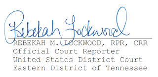REBEKAH M. LOCKWOOD, RPR, CRR Official Court Reporter United States District Court Eastern District of Tennessee