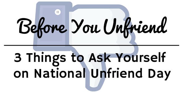 3 Things to Ask Yourself  on National Unfriend Day