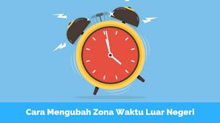 Cara Konversi Waktu Luar Negeri ke Zona Waktu Indonesia Tutorial Konversi Zona Waktu Luar Negeri ke Zona Waktu Indonesia