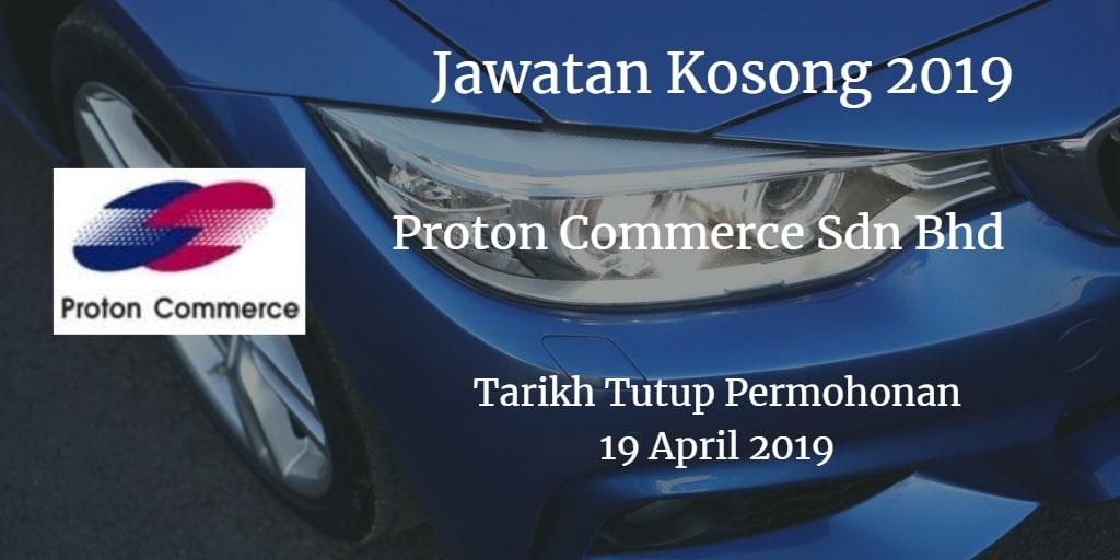 Jawatan Kosong Proton Commerce Sdn Bhd 19 April 2019