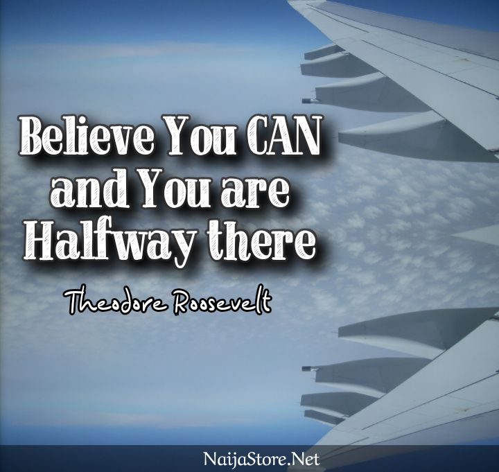 Theodore Roosevelt's Quote: Believe You CAN and You are Halfway there - Motivational Quotes