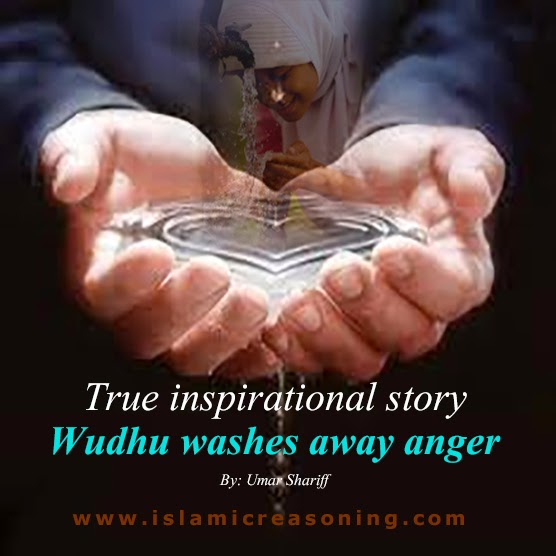 A True inspirational story: Wudhu washes away anger  - Islamic Reasoning