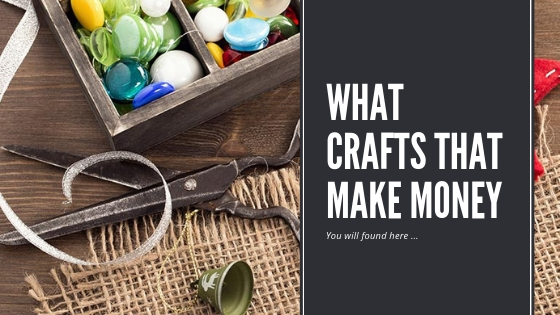 What Crafts That Make Money