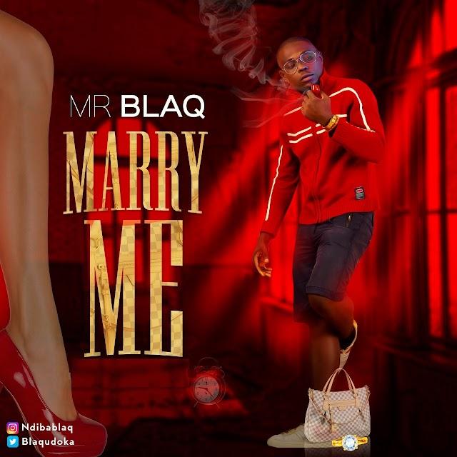 MUSIC : Mr BlaQ - Marry Me