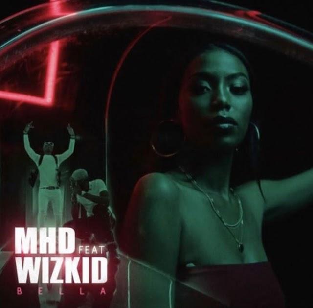 MHD – Bella Ft. Wizkid MP3.