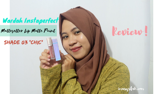 Wardah Instaperfect Mattesetter Lip Matte Paint Shade 03 Chic Review