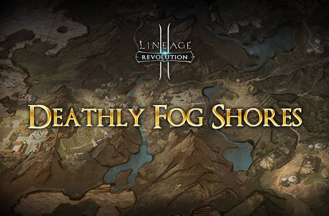 Map Deathly Fog Shores dan Detail Monster di Lineage 2 Revolution Indonesia
