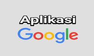 Macam-Macam Aplikasi Google Dan Fungsinya