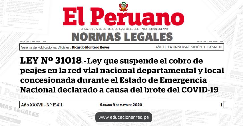 LEY Nº 31018.- Ley que suspende el cobro de peajes en la red vial nacional departamental y local concesionada durante el Estado de Emergencia Nacional declarado a causa del brote del COVID-19