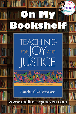 The Literary Maven begins reading Teaching for Joy and Justice by Linda Christensen. The first chapter on poetry has great ideas for lessons that will engage students and build their writing skills.