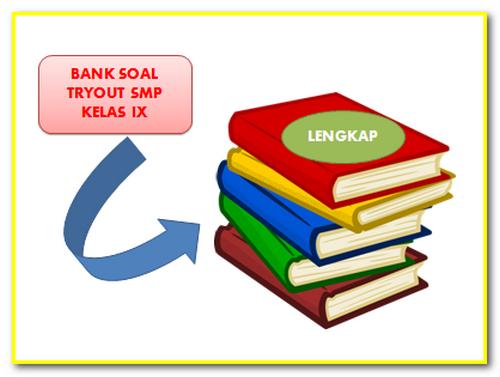 BANK SOAL TRYOUT SMP KELAS IX LENGKAP