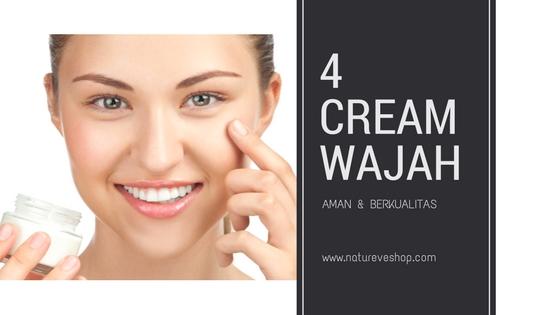 Rekomendasi 4 Cream Wajah Aman dan Berkualitas (disertai Testimoni)