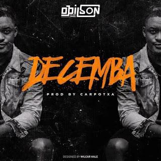 BAIXAR MP3    Dj Dilson - Decemba (2018) [Novidades Só Aqui]