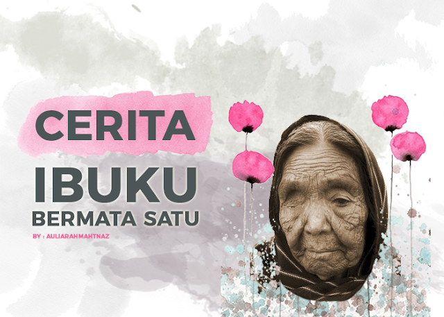 Cerita Ibuku Matanya Satu - Ibuku Bermata Satu