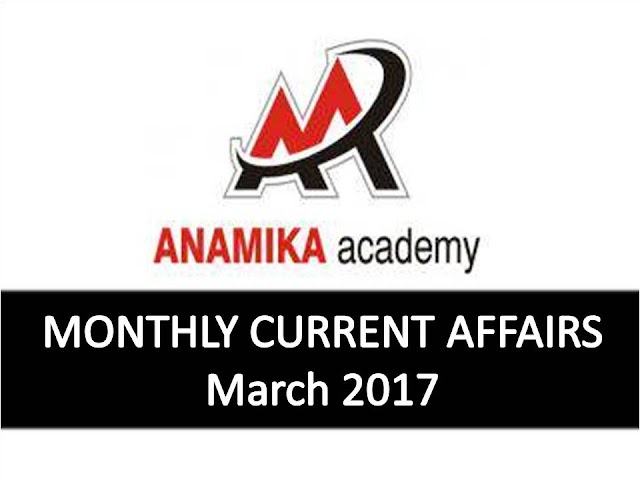 Anamika Academy Current Affairs Monthly - March 2017
