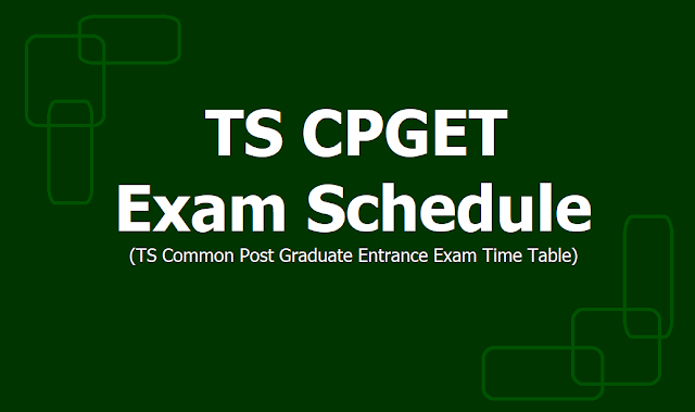 TS CPGET Exam Schedule 2019(TS Common Post Graduate Entrance Exam Time Table)