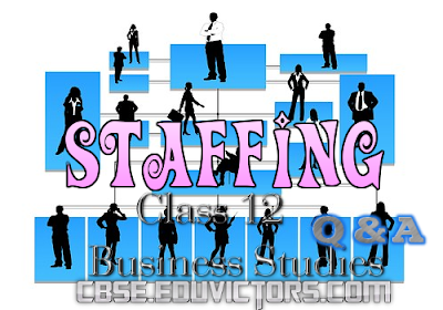 CBSE Class 12 - Business Studies - Chapter 6 - Staffing (Questions and Answers) (#cbsenotes)(#eduvictors)