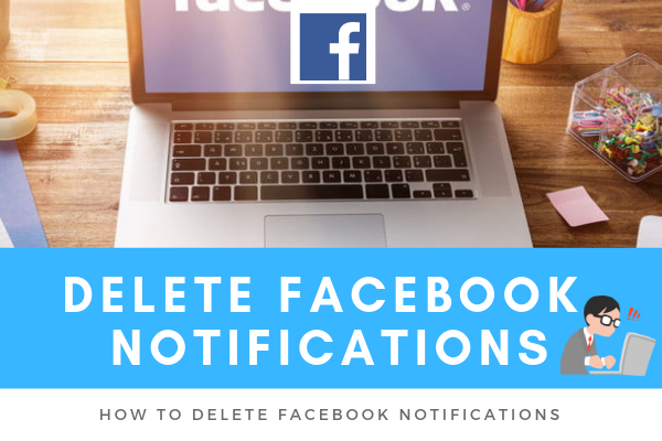 Delete Facebook Notifications<br/>