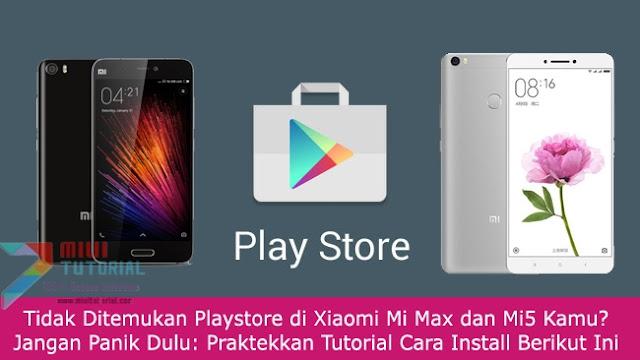 Tidak Ditemukan Playstore di Xiaomi Mi Max dan Mi5 Kamu? Jangan Panik Dulu: Praktekkan Tutorial Cara Install Berikut Ini