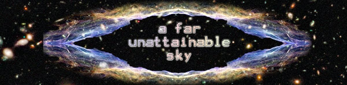 FAR UNATTAINABLE SKY