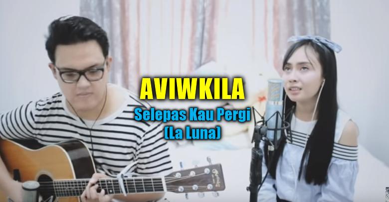 Aviwkila, Lagu Cover, Lagu Pop, 2018, Selepas Kau Pergi, La Luna,Download Lagu Cover Aviwkila Selepas Kau Pergi Mp3 (Lagu La Luna Paling Merdu)
