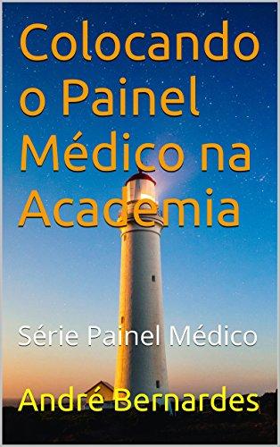 eBook - Colocando o Painel Médico na Academia - André Luiz Bernardes - Série Painel Médico - Livro 1