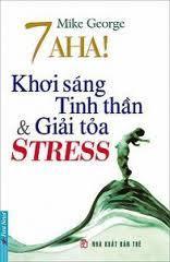 7 Aha! Khơi Sáng Tinh Thần Và Giải Tỏa Stress - Mike George