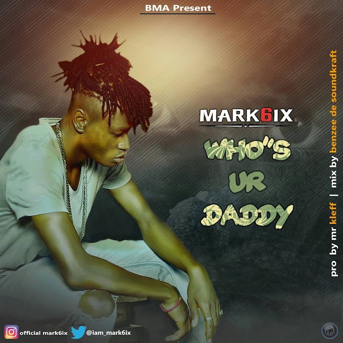 DOWNLOAD MP3: Mark6ix - Who's Ur Daddy