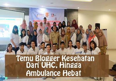 Temu Blogger Kesehatan Semarang, Tentang UHC Hingga Ambulance Hebat