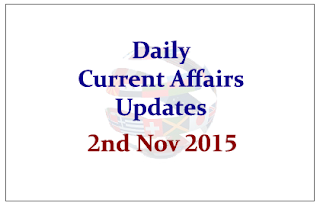 Daily Current Affairs Updates– 2nd November 2015