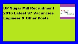 UP Sugar Mill Recruitment 2016 Latest 97 Vacancies Engineer & Other Posts