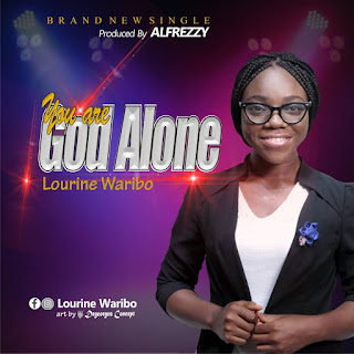 Music] Lourine Waribo - You Are God Alone