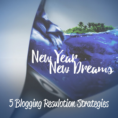 New Year. New Dreams. 5 Blogging Resolution Strategies