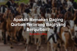 Apakah Memakan Daging Qurban Terlarang Bagi yang Berqurban?