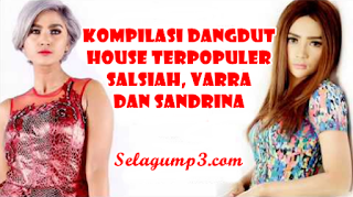 Kompilasi Lagu Dangdut House Salsiah, Varra & Sandrina Top Hitz Full Album Mp3 Update Terbaru