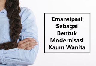 Emansipasi Sebagai Bentuk Modernisasi Kaum Wanita