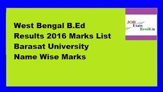 West Bengal B.Ed Results 2016 Marks List Barasat University Name Wise Marks