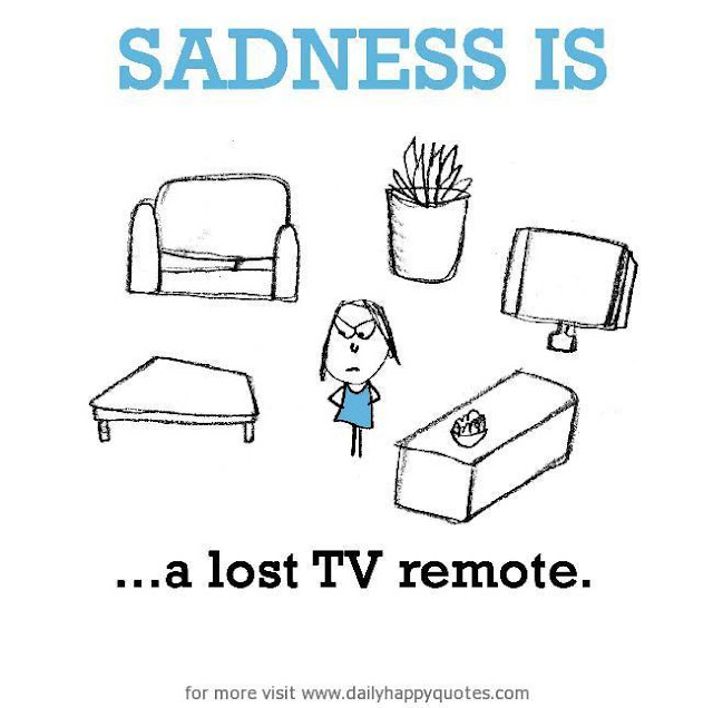 http://www.dailyhappyquotes.com/sadness-is-a-lost-tv-remote/