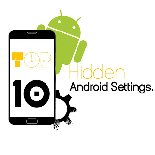 Top 10 hidden android settings you should try right now