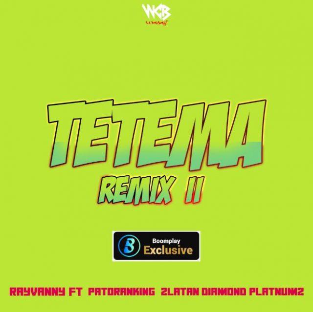 Rayvanny Ft Patoranking & Zlatan Diamond Platnumz – Tetema Remix