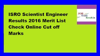 ISRO Scientist Engineer Results 2016 Merit List Check Online Cut off Marks