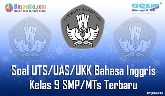 nah pada kesempatan yang baik ini kakak ingin berbagi lagi tentang kumpulan soal UTS Lengkap - Kumpulan Soal UTS/UAS/UKK Bahasa Inggris Kelas 9 SMP/MTs Terbaru dan Terupdate