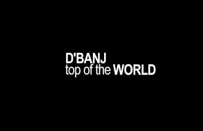 VIDEO: D'banj - Top Of The World
