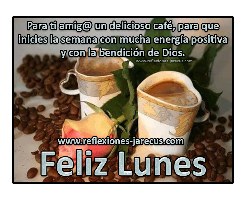 Feliz lunes✅Para ti amig@ un delicioso café, para que inicies la semana con mucha energía positiva y con la bendición de Dios.