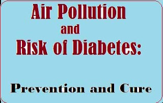 Air Pollution and risk of Diabetes;Prevention and Cure