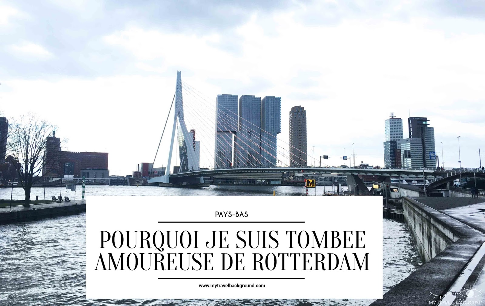My Travel Background : pourquoi je suis tombée amoureuse de Rotterdam