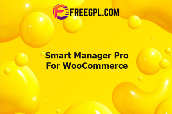 Smart Manager Pro For WooCommerce Nulled Download Free