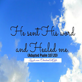 Psalm 107:20 'He sent His word and healed me.'